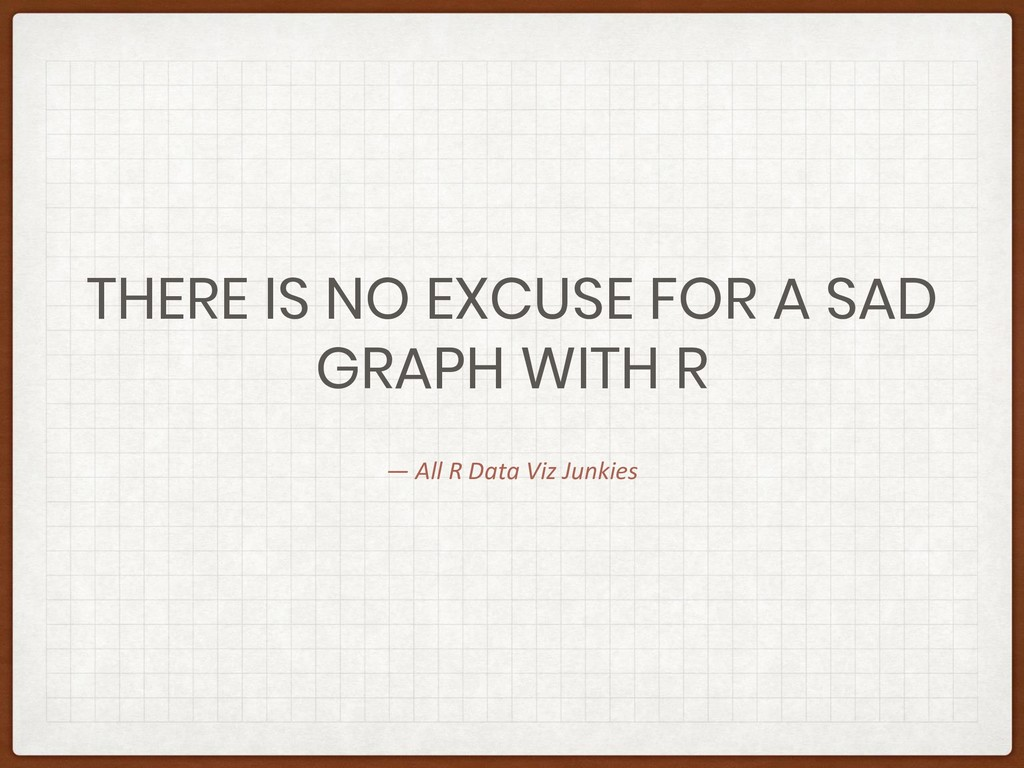 — All R Data Viz Junkies THERE IS NO EXCUSE FOR...