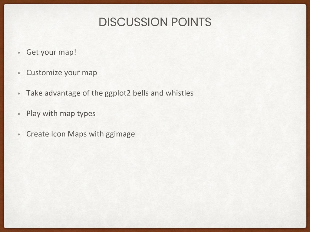 DISCUSSION POINTS • Get your map! • Customize y...