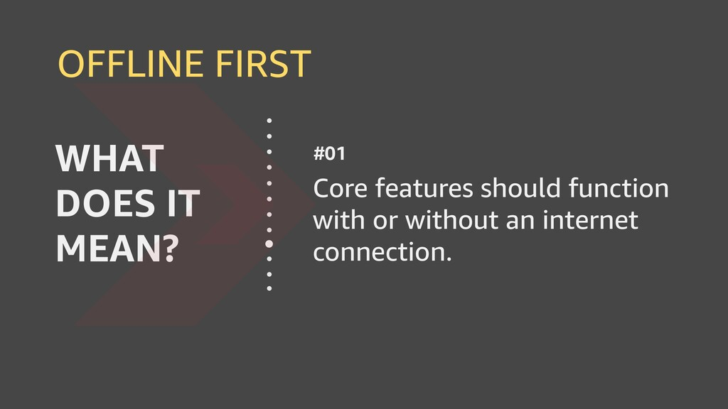 OFFLINE FIRST Core features should function wit...