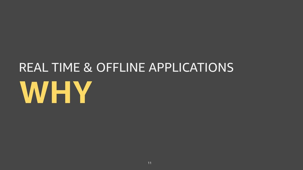 WHY 11 REAL TIME & OFFLINE APPLICATIONS