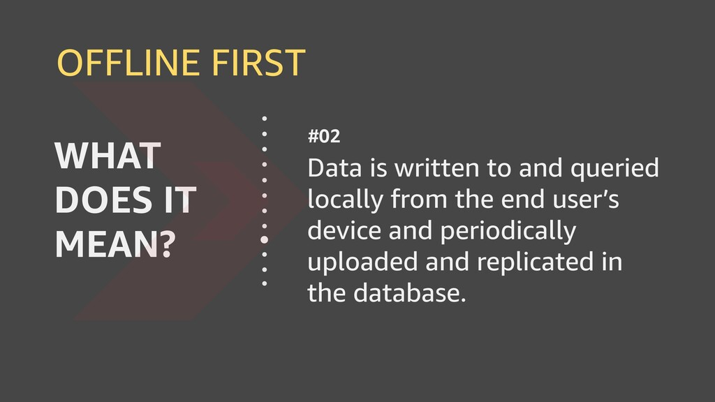 OFFLINE FIRST Data is written to and queried lo...