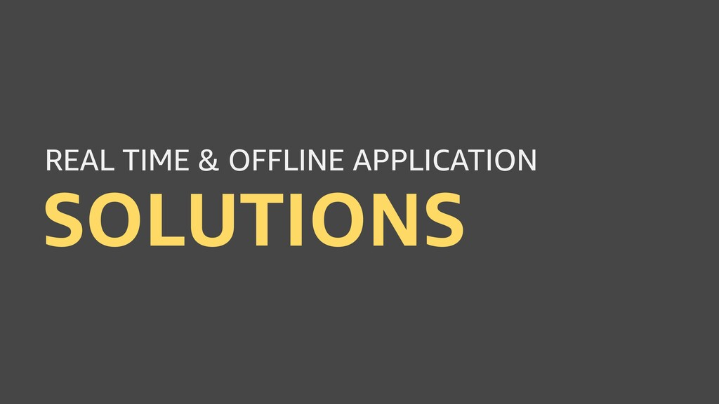 SOLUTIONS REAL TIME & OFFLINE APPLICATION