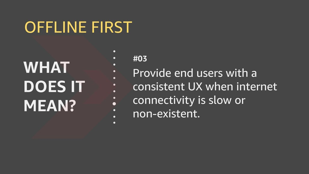 OFFLINE FIRST Provide end users with a consiste...