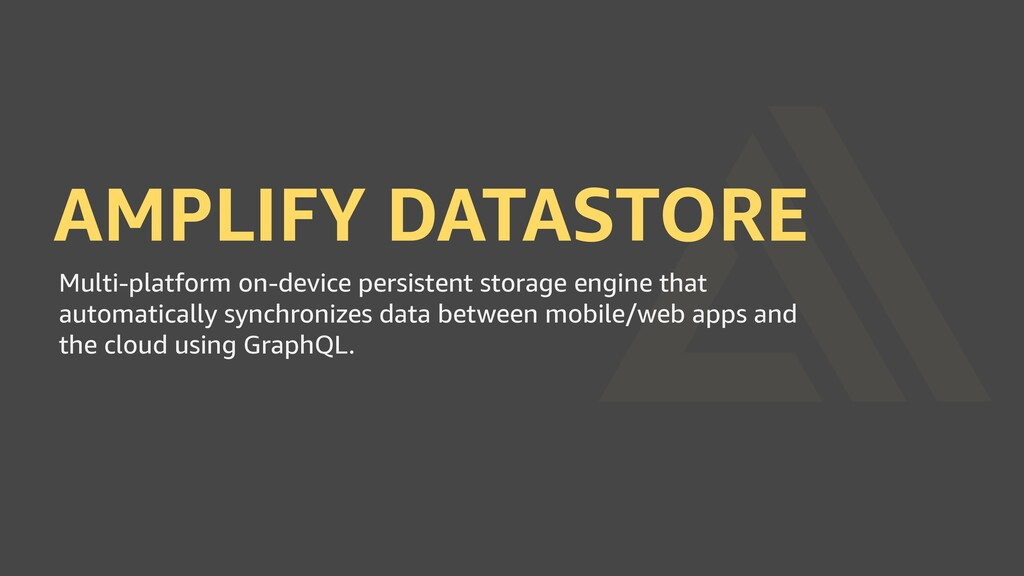 AMPLIFY DATASTORE Multi-platform on-device pers...