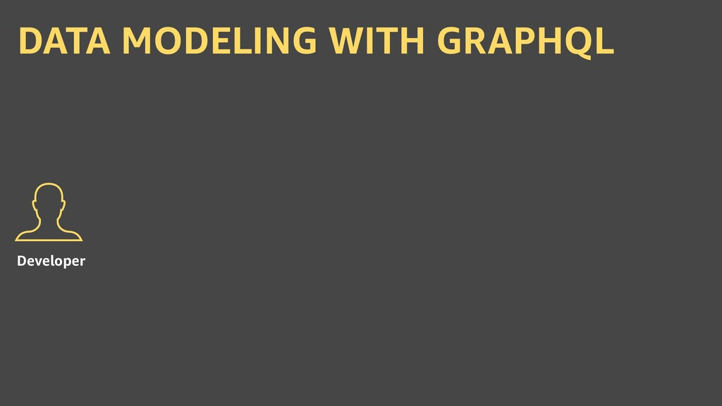 DATA MODELING WITH GRAPHQL Developer