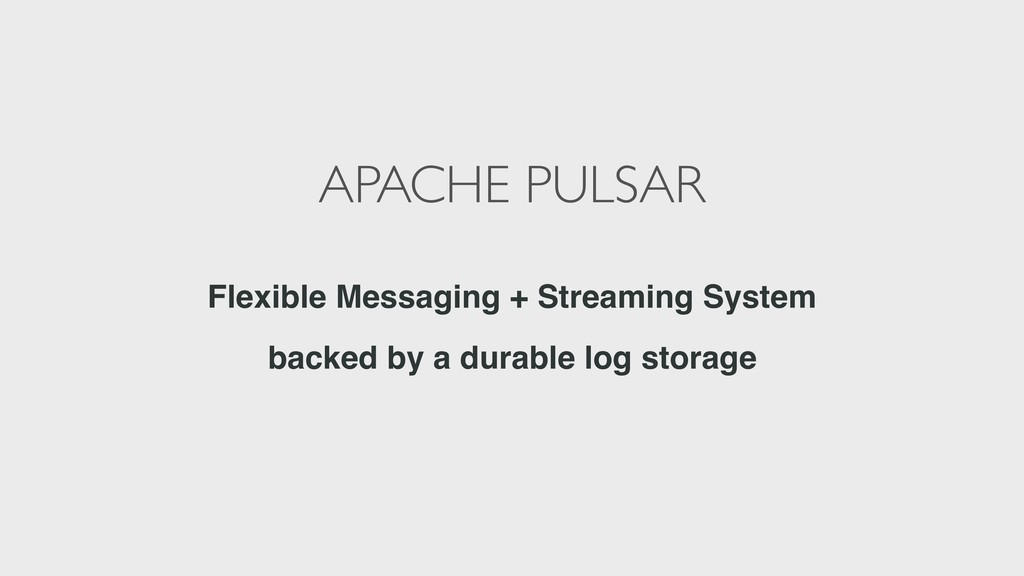 APACHE PULSAR Flexible Messaging + Streaming Sy...