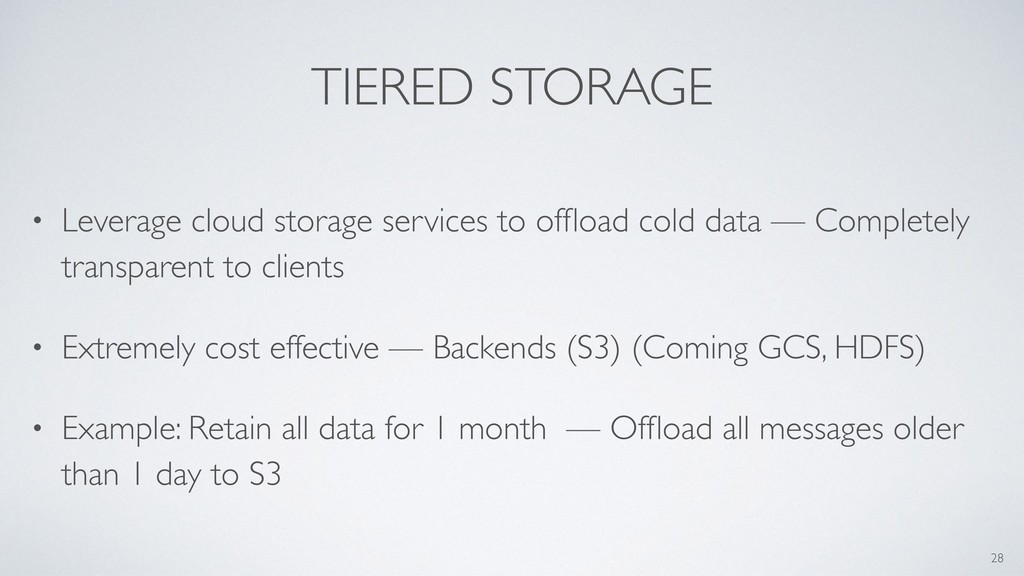 TIERED STORAGE • Leverage cloud storage service...