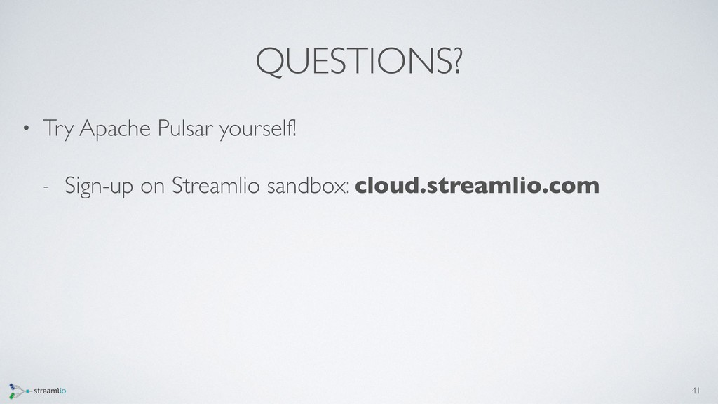 QUESTIONS? • Try Apache Pulsar yourself! - Sign...