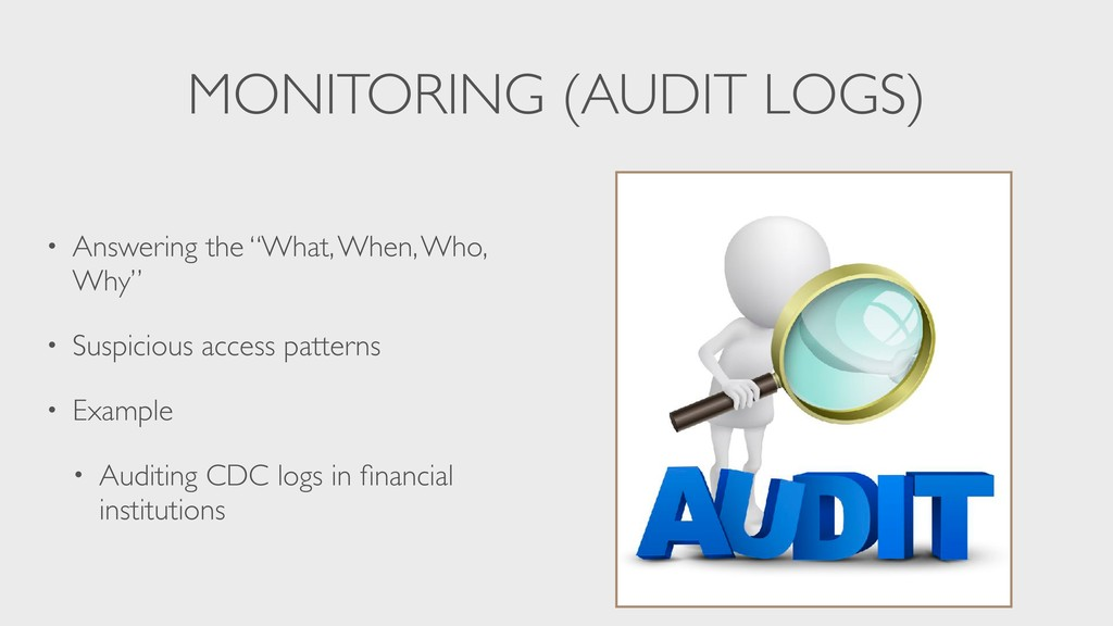 "MONITORING (AUDIT LOGS) • Answering the ""What, ..."