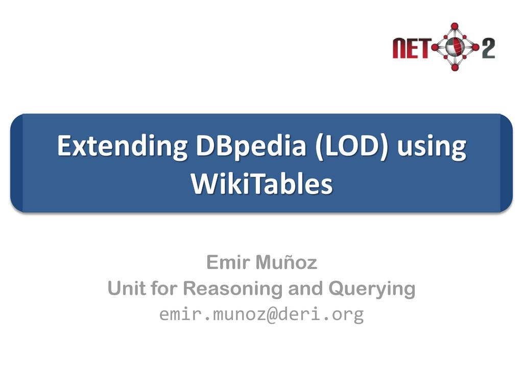 Extending DBpedia (LOD) using WikiTables Emir M...