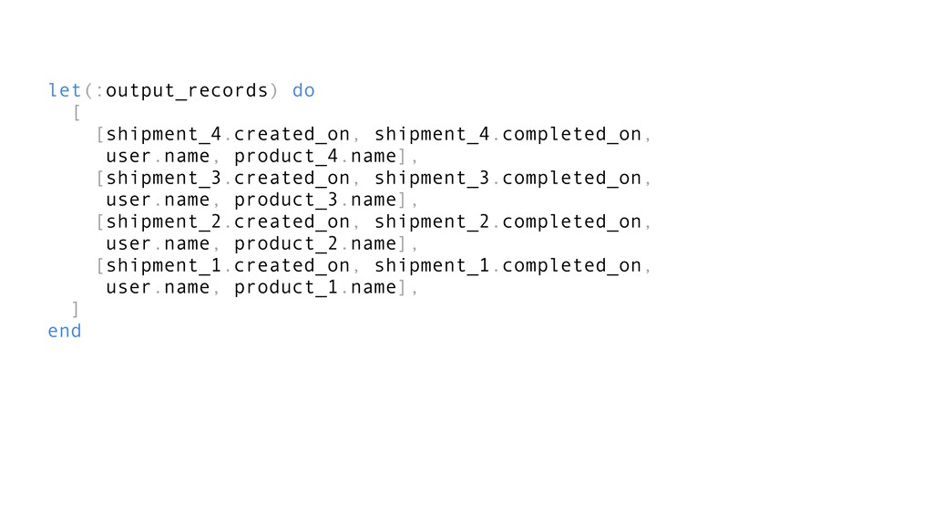 let(:output_records) do [ [shipment_4.created_o...