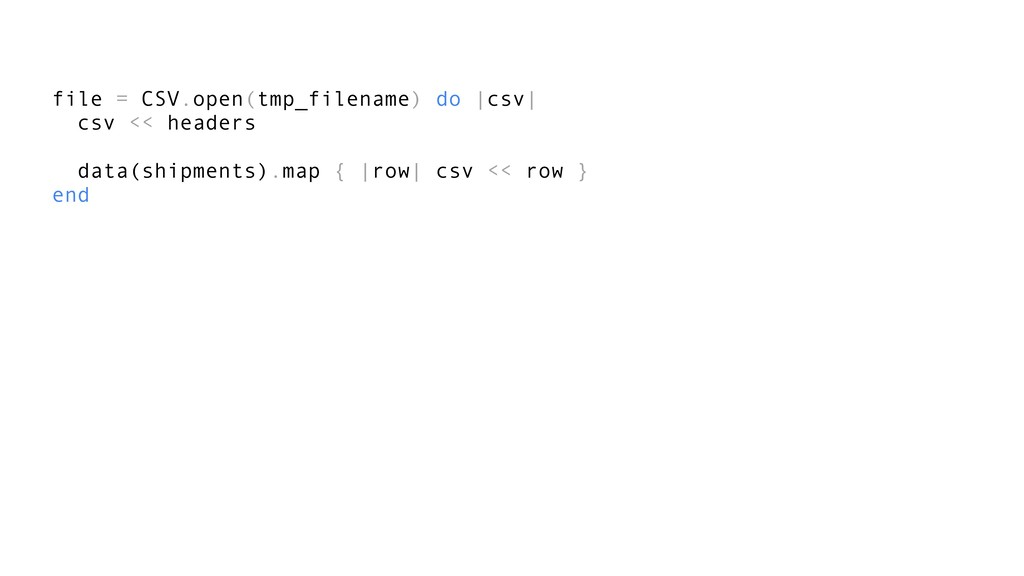 file = CSV.open(tmp_filename) do |csv| csv << h...