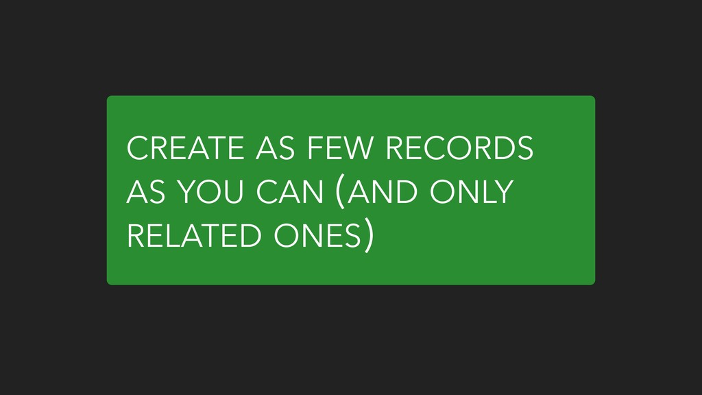 CREATE AS FEW RECORDS AS YOU CAN (AND ONLY RELA...
