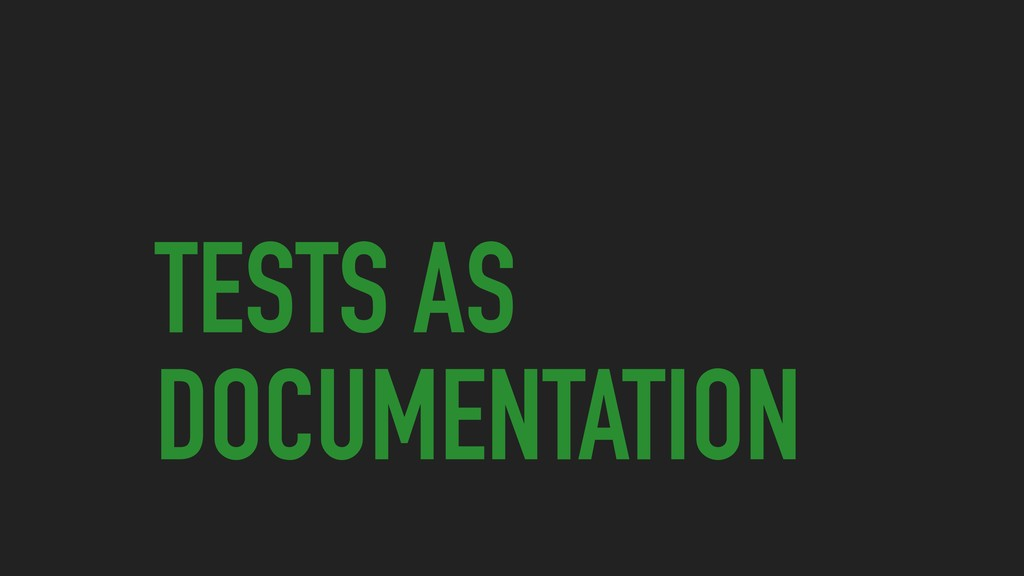 TESTS AS DOCUMENTATION