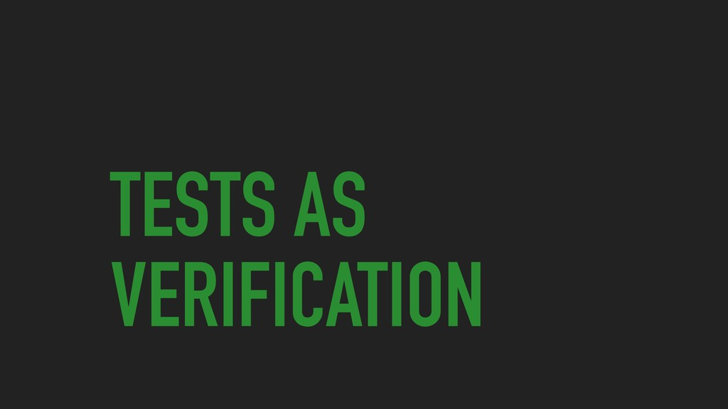 TESTS AS VERIFICATION