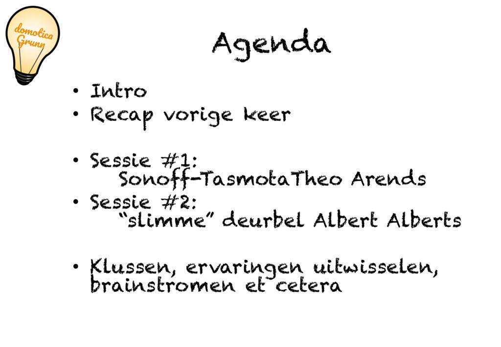 Agenda • Intro • Recap vorige keer • Sessie #1:...