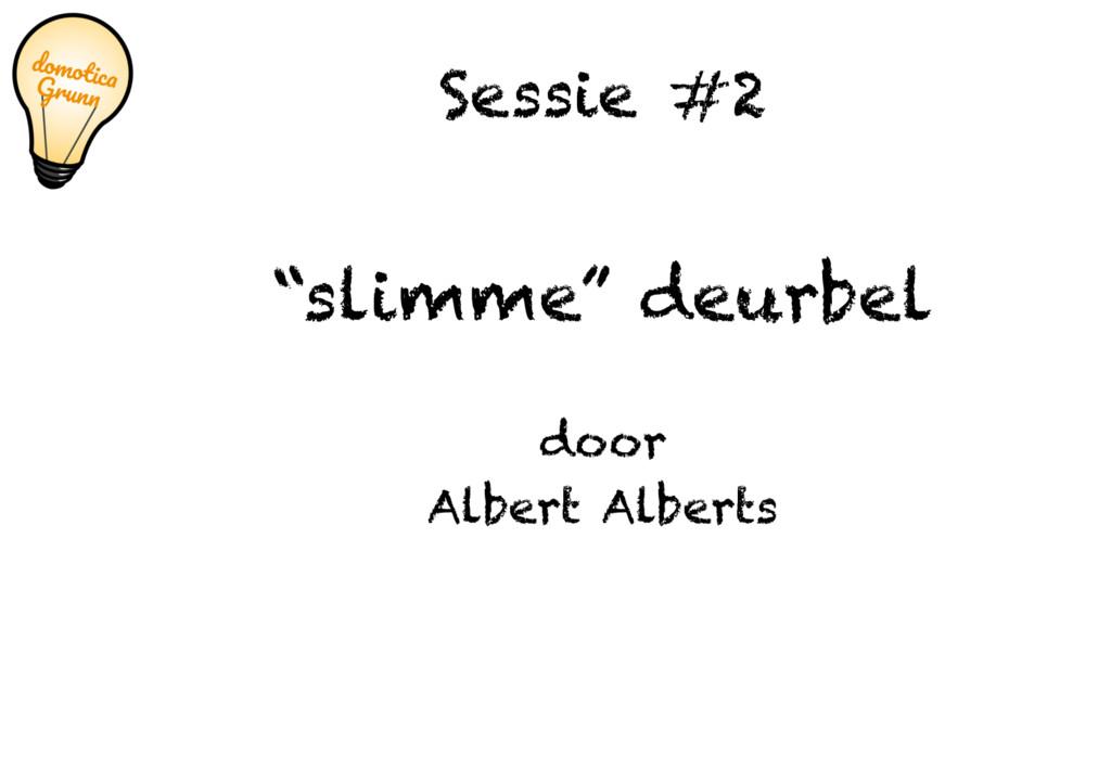 """Sessie #2 """"slimme"""" deurbel door Albert Alberts"""