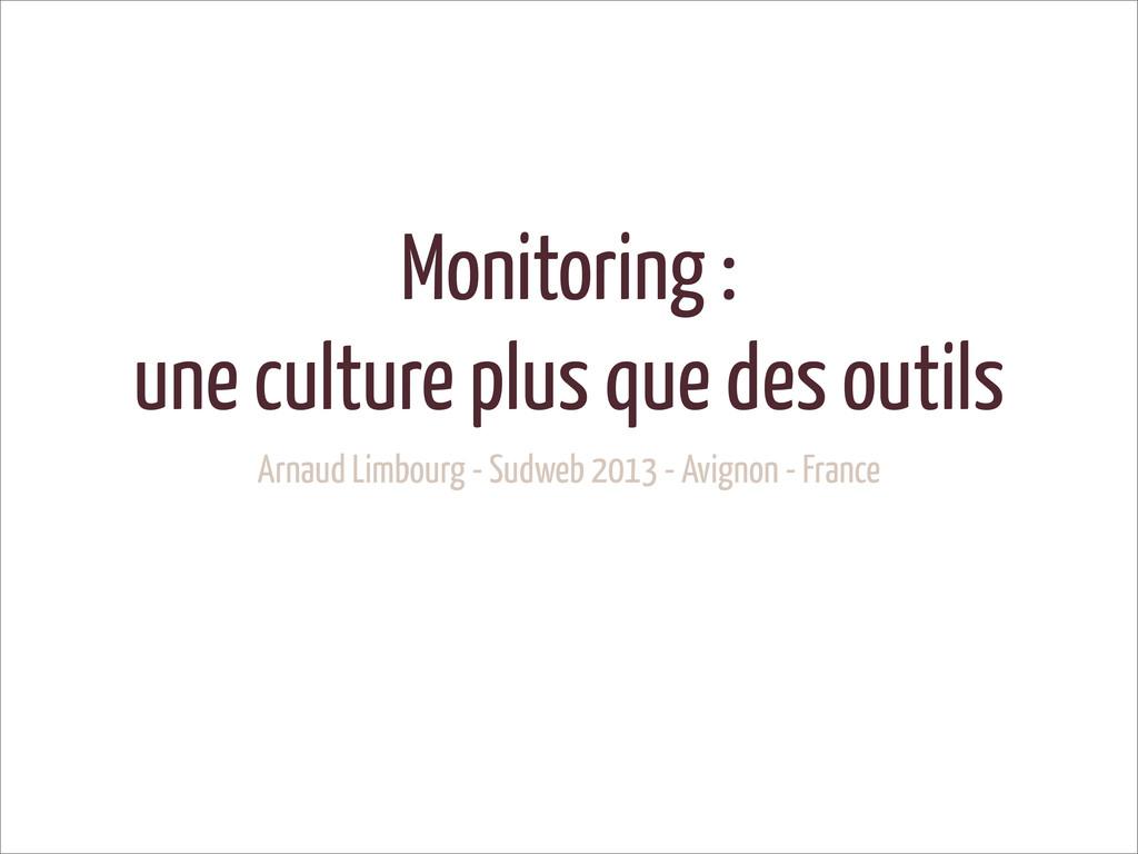 Monitoring : une culture plus que des outils Ar...