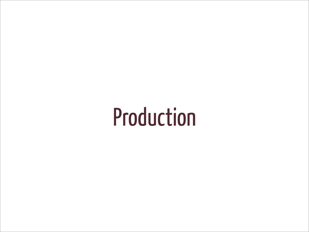 Production