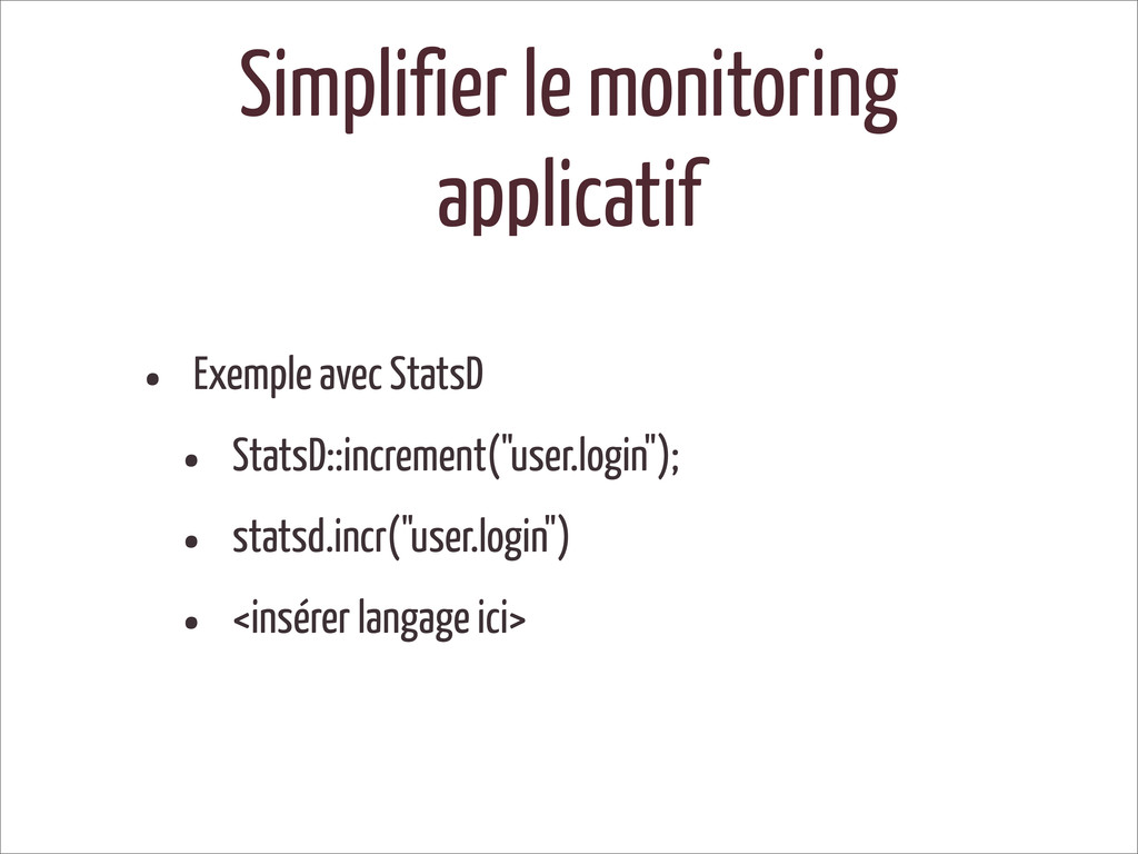 Simplifier le monitoring applicatif • Exemple a...