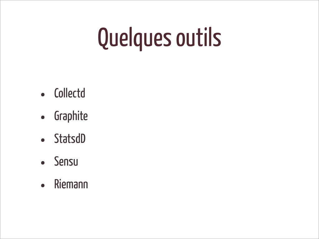 Quelques outils • Collectd • Graphite • StatsdD...