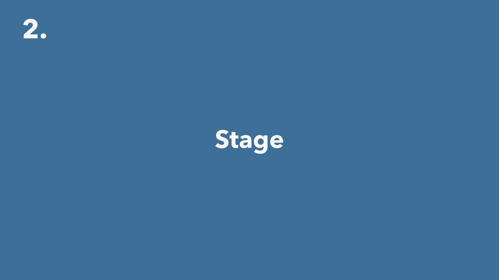 2. Stage