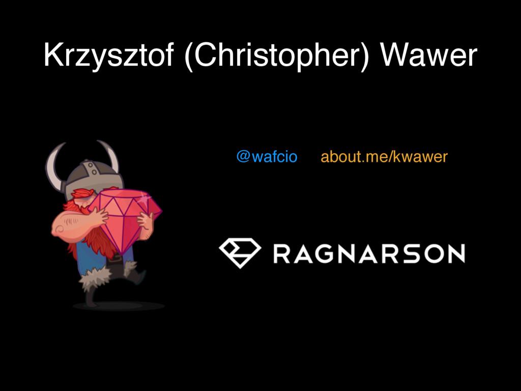 Krzysztof (Christopher) Wawer @wafcio about.me/...