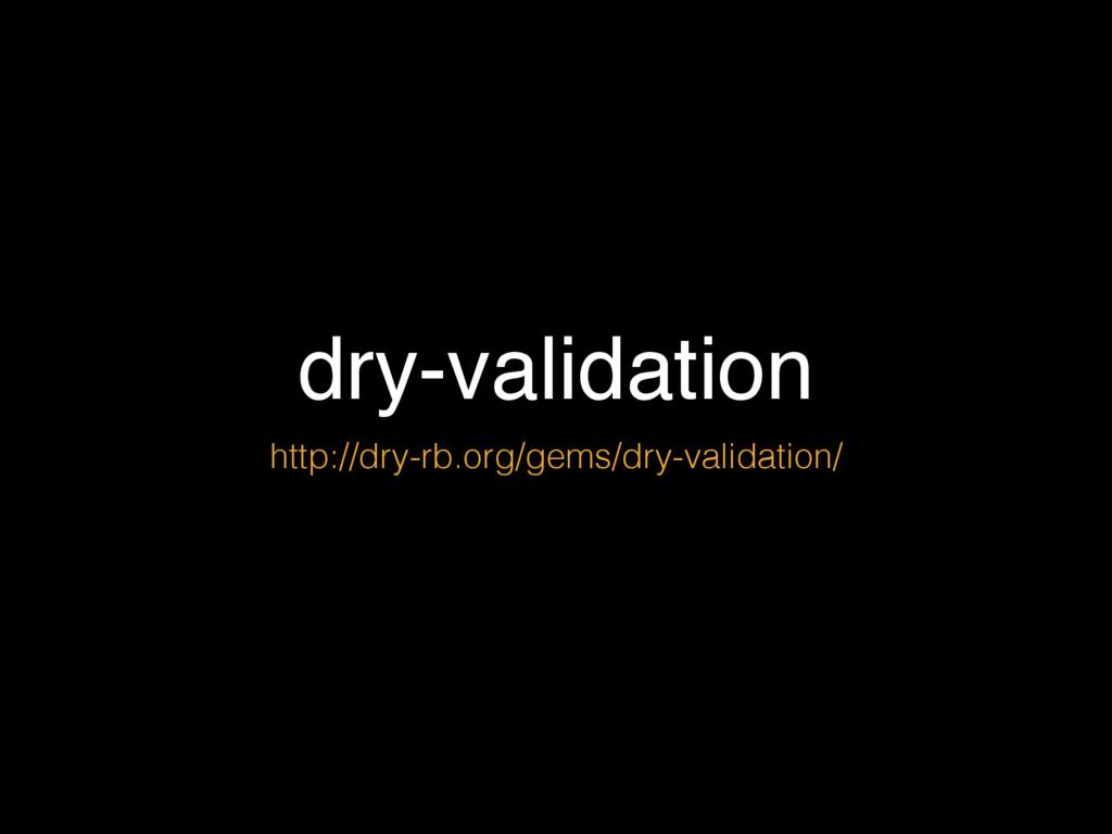 dry-validation http://dry-rb.org/gems/dry-valid...