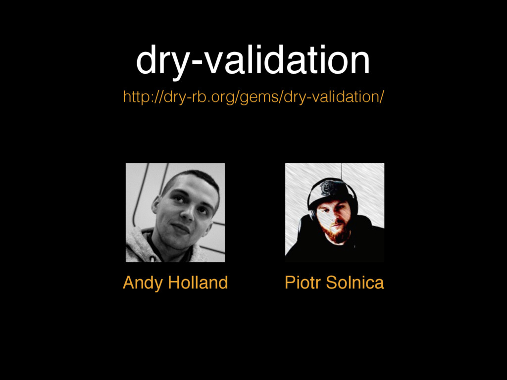 dry-validation Piotr Solnica Andy Holland http:...