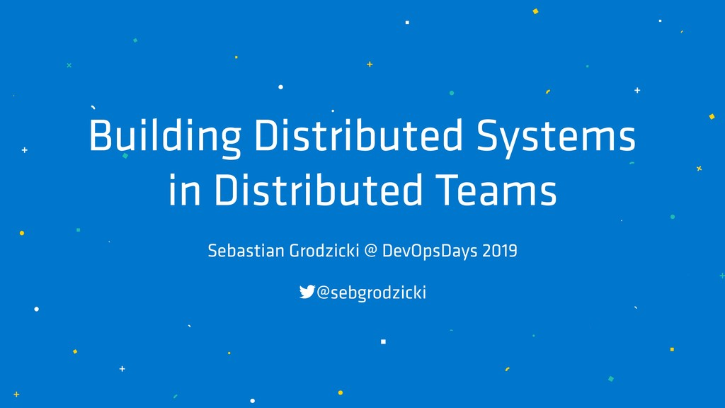 Building Distributed Systems in Distributed Te...
