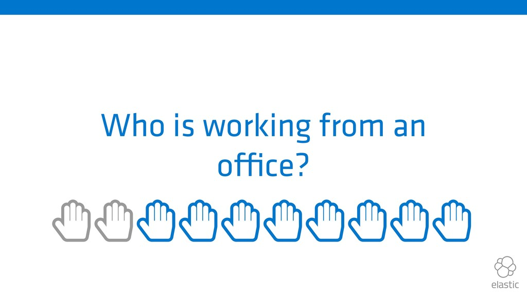 Who is working from an office? ȱȱȱȱȱȱȱȱȱȱ