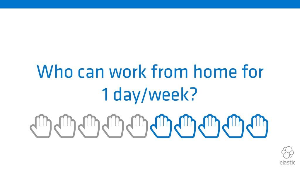 Who can work from home for 1 day/week? ȱȱȱȱȱȱȱ...