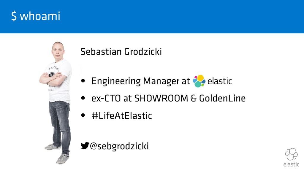 $ whoami Sebastian Grodzicki • Engineering Man...