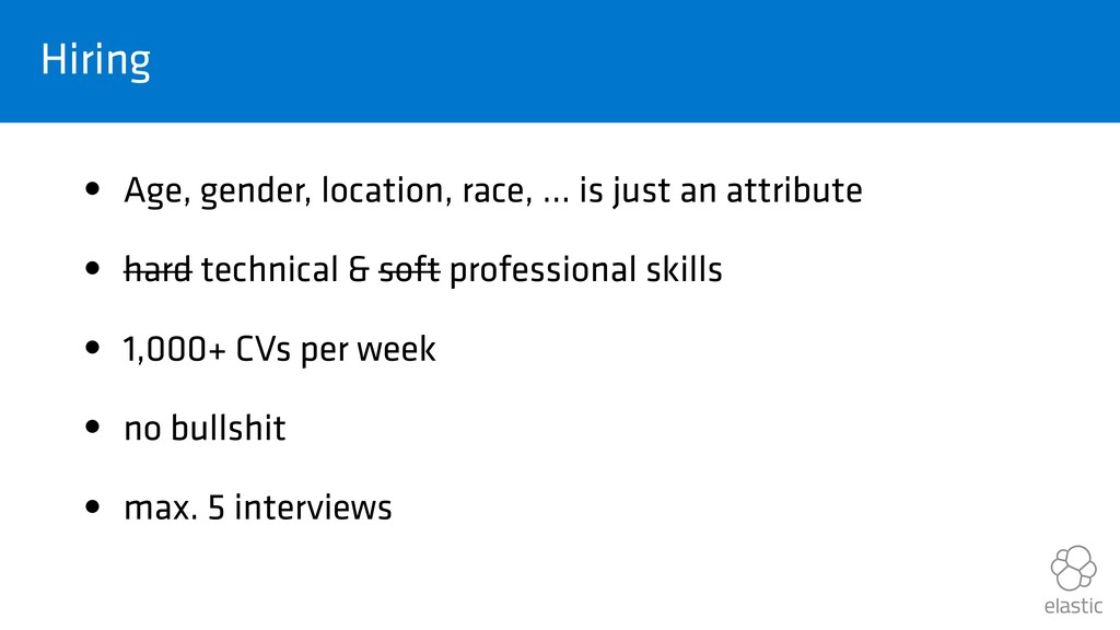 Hiring • Age, gender, location, race, … is just...