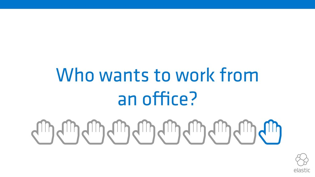 Who wants to work from an office? ȱȱȱȱȱȱȱȱȱȱ