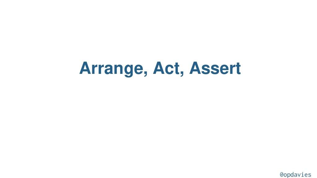 Arrange, Act, Assert @opdavies