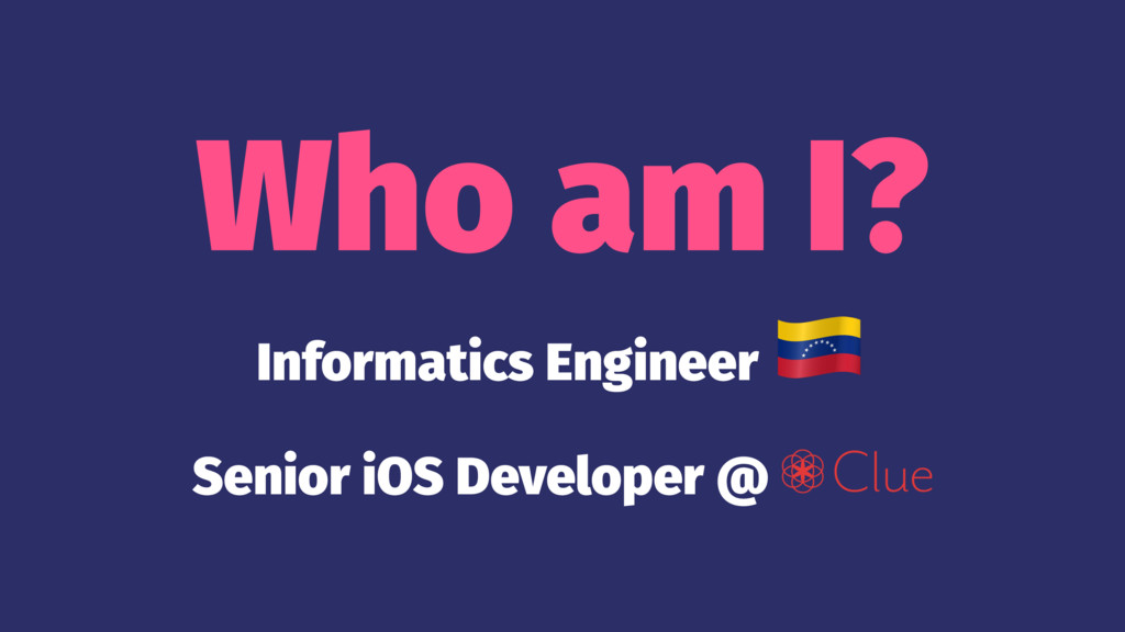 Who am I? Informatics Engineer Senior iOS Devel...