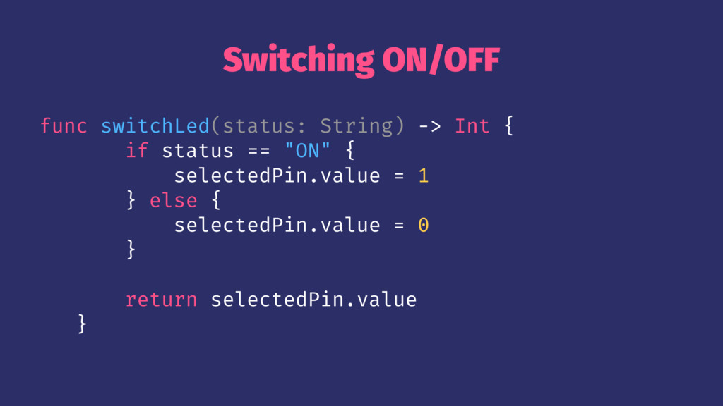 Switching ON/OFF func switchLed(status: String)...