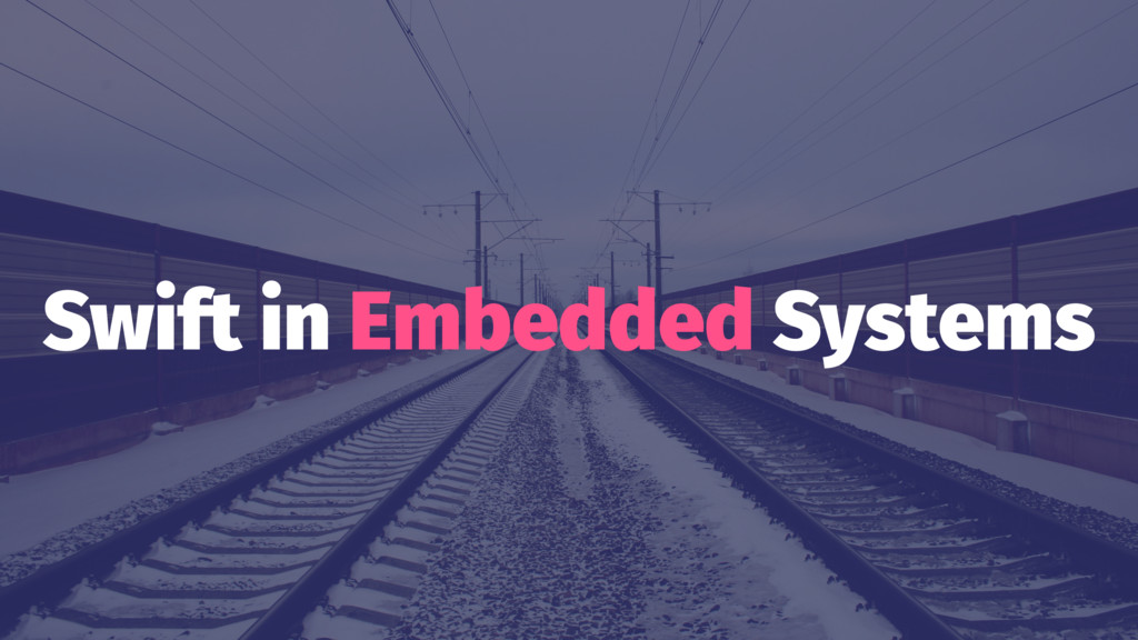 Swift in Embedded Systems