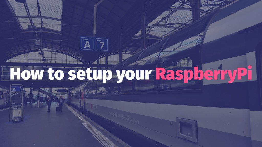 How to setup your RaspberryPi