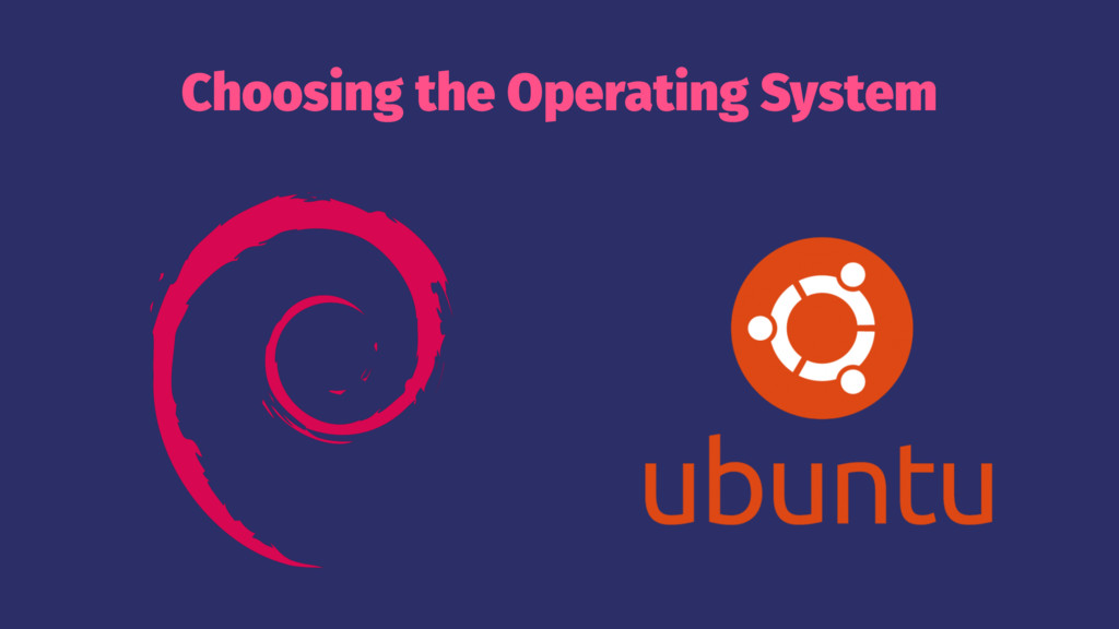 Choosing the Operating System