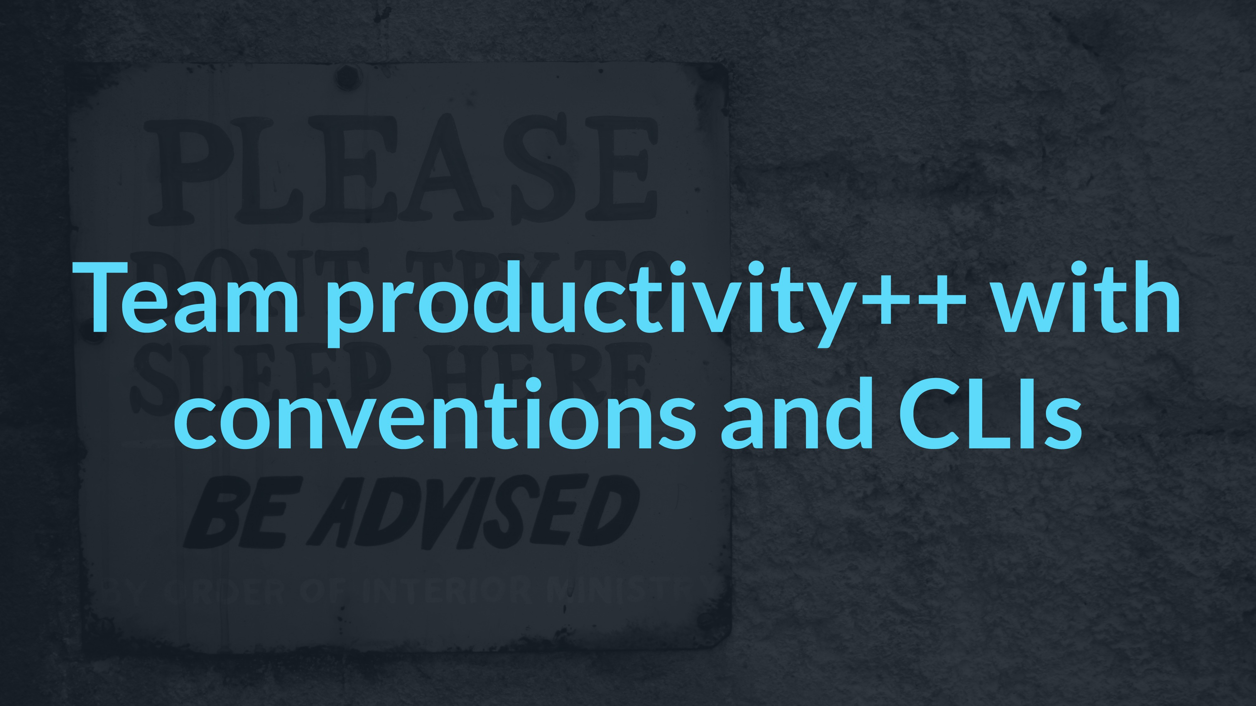 Team productivity++ with conventions and CLIs