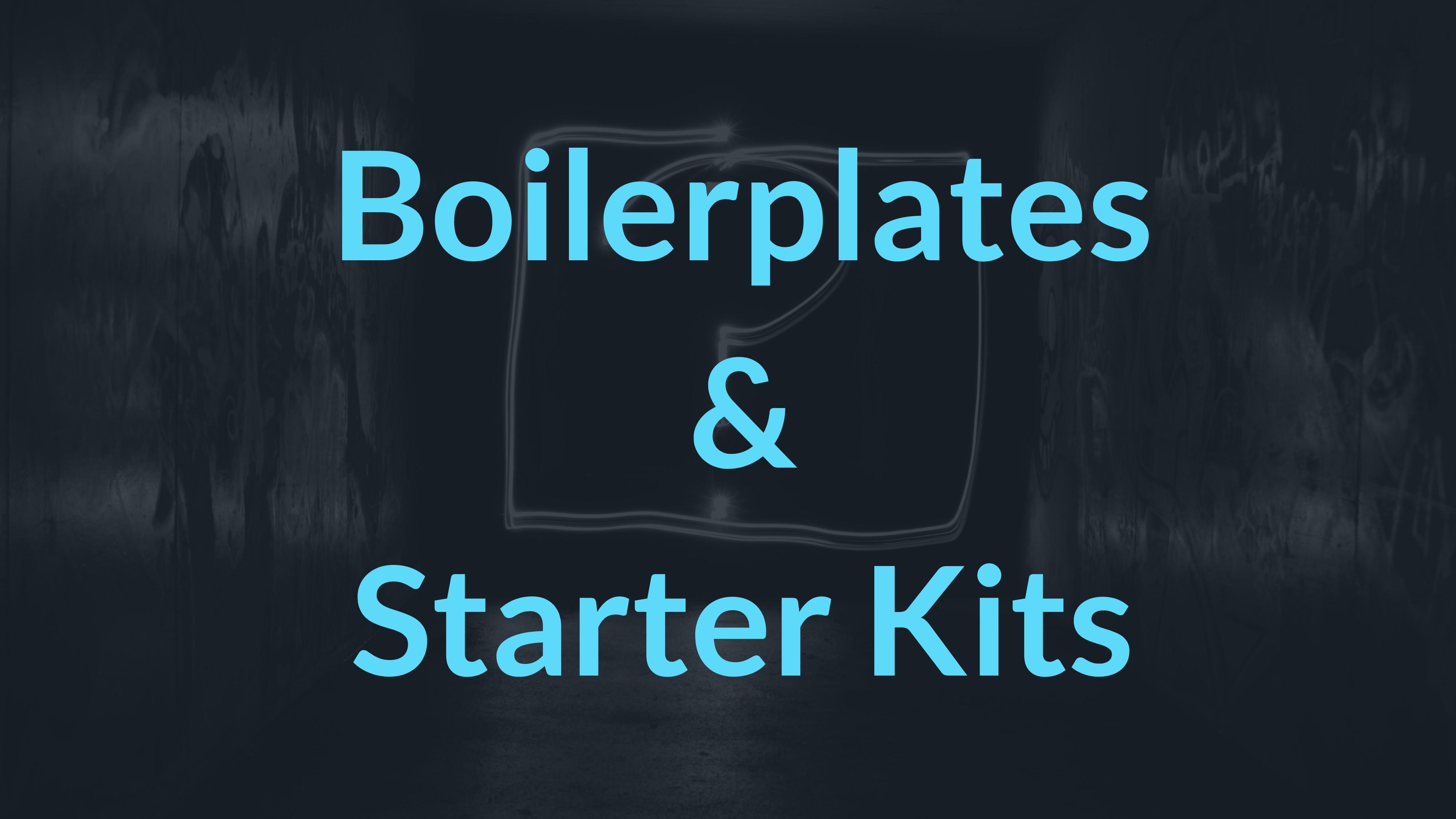 Boilerplates & Starter Kits