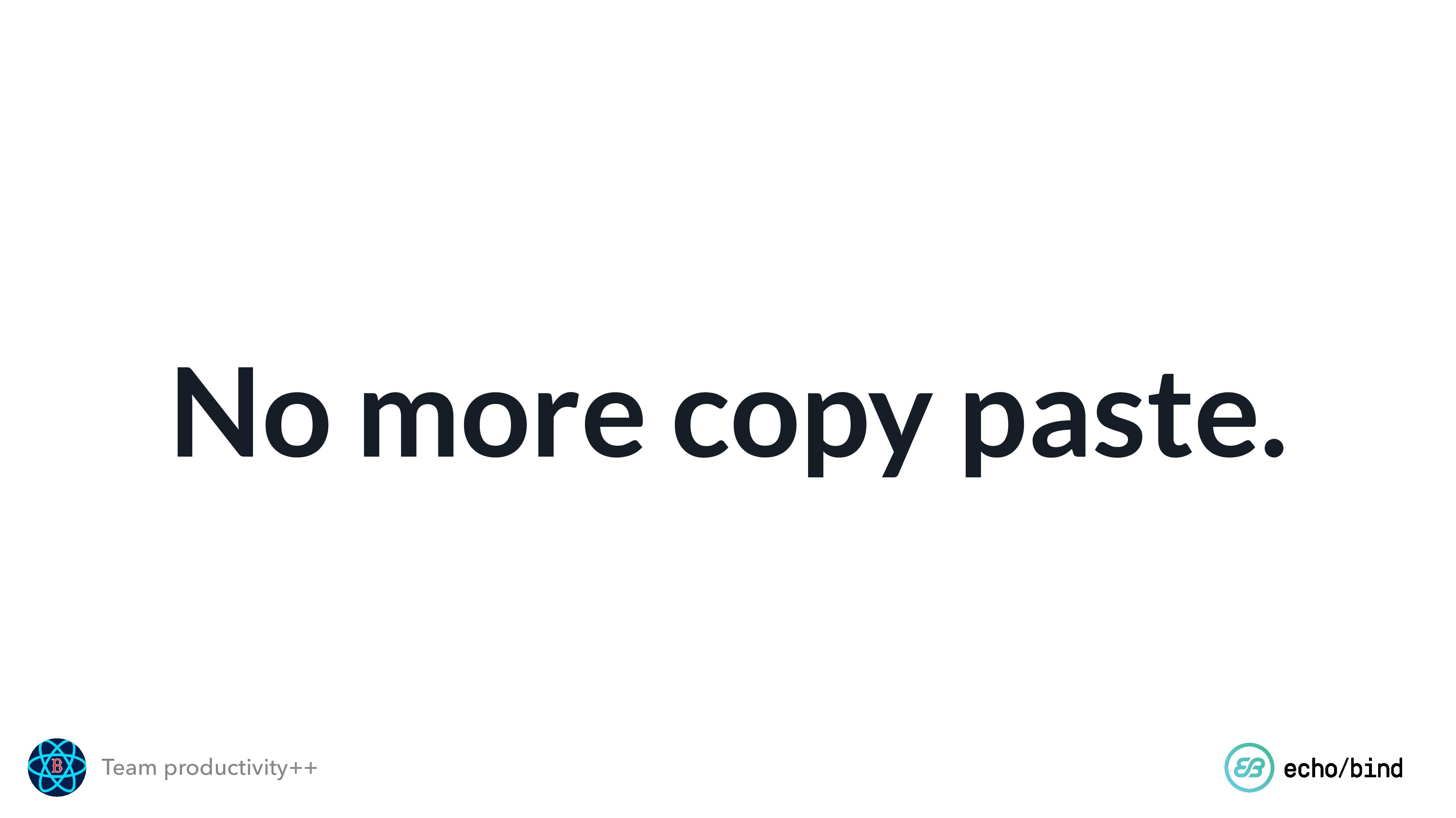 Team productivity++ No more copy paste.