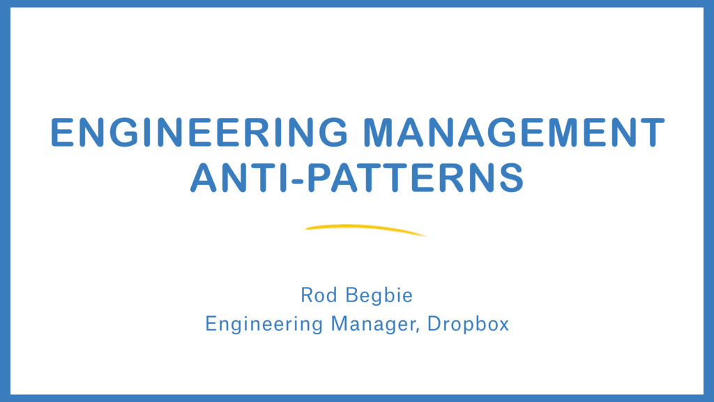 Rod Begbie ENGINEERING MANAGEMENT ANTI-PATTERNS...