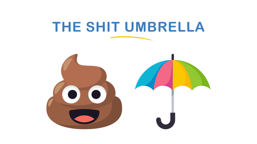 THE SHIT UMBRELLA