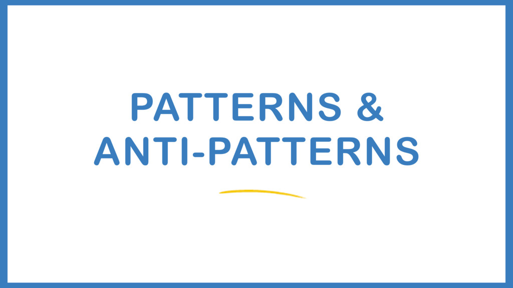 PATTERNS & ANTI-PATTERNS