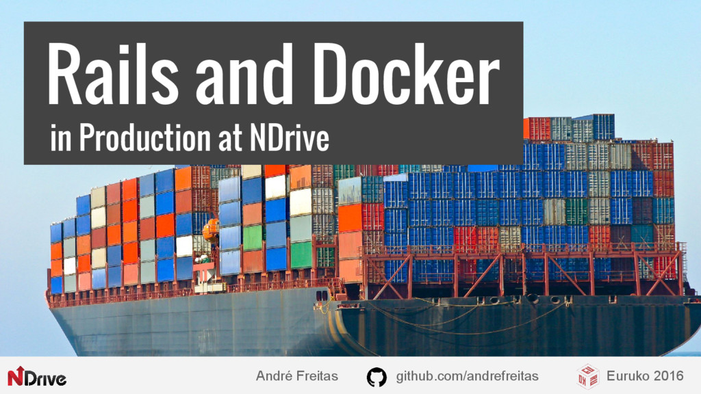 Rails and Docker in Production at NDrive André ...