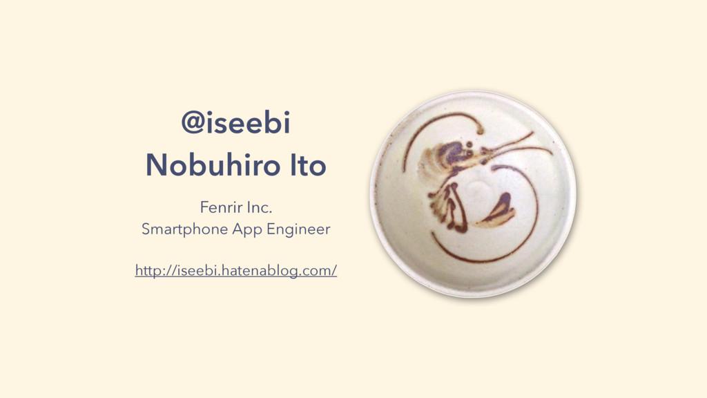@iseebi Nobuhiro Ito Fenrir Inc. Smartphone App...