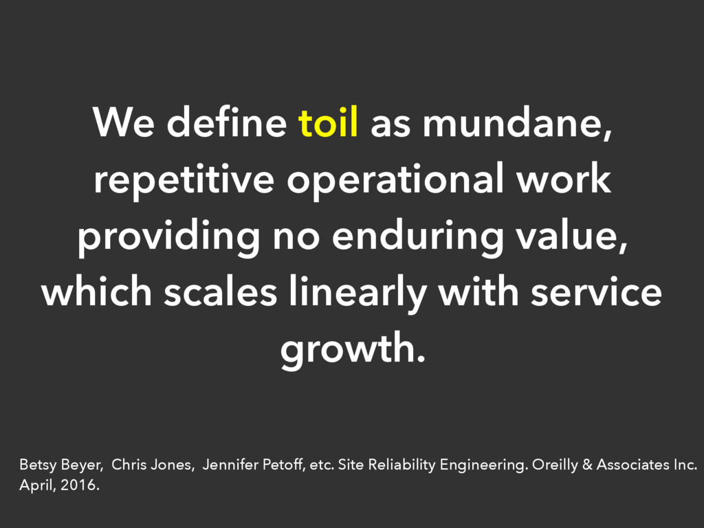 We define toil as mundane, repetitive operationa...
